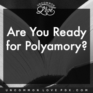 Ready+for+Polyamory+-+Uncommon+Love+Poly+Counseling+in+Portland